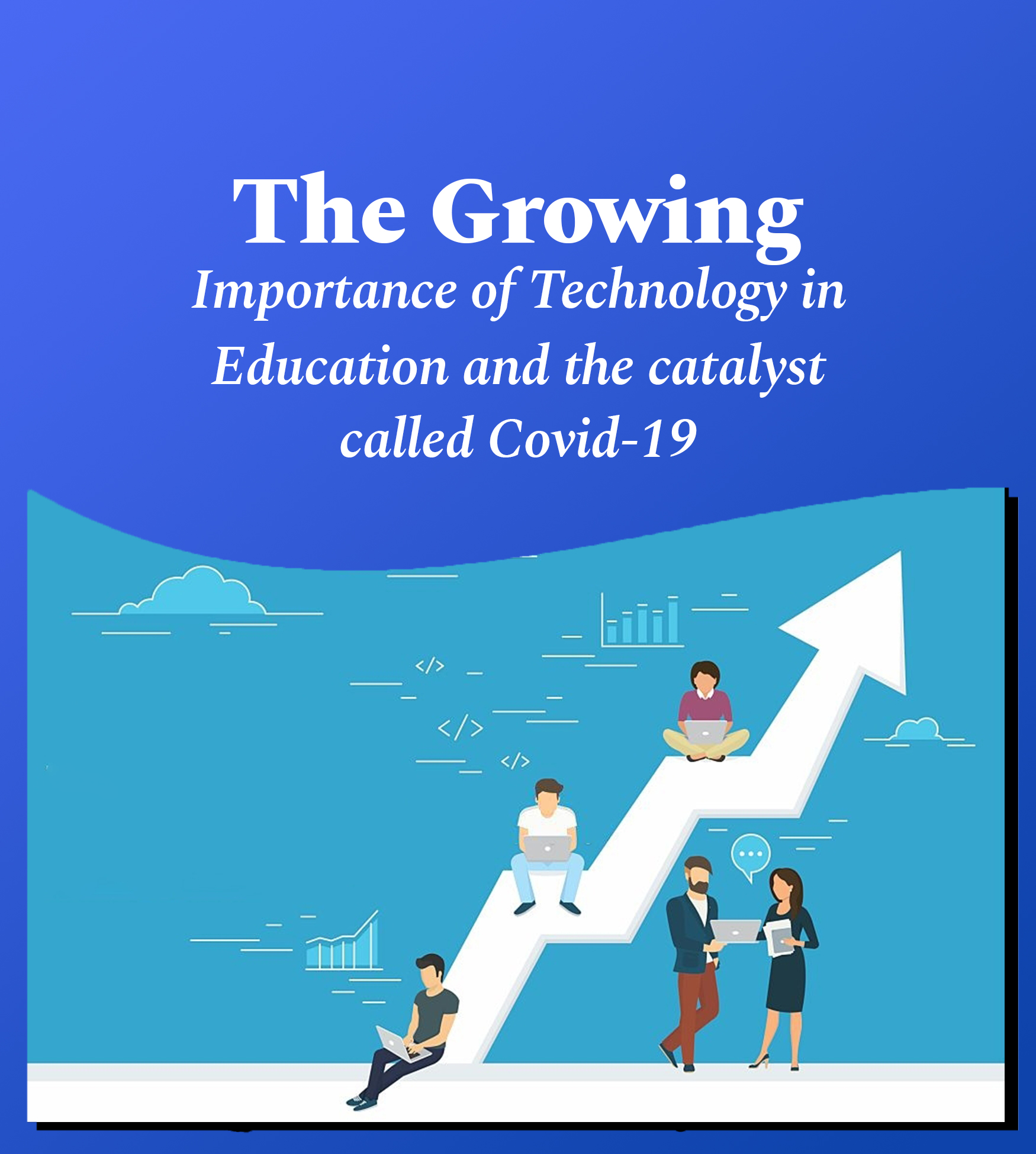 The growing importance of technology in education and the catalyst called Covid 19_ 1